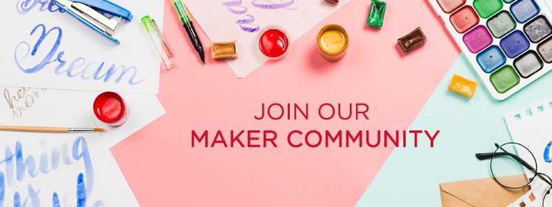 Welcome: JOIN OUR MAKER COMMUNITY